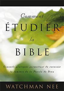 Comment, méthodes, étudier, Bible, Conseils, pratiques, Parole, Dieu, Watchman, Nee, 9780736315180, LSM, Courant, Vie