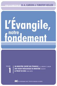 9782358430197, l'évangile, notre, fondement, god, centered, ministry, the, plan, tomes, volumes, 1, un, donald, d.a., carson, et, timothy, keller, mike, evans, collections, bgc, les, brochures, de, la, gospel, coalition, éditions, clé, l'ibg, l'institut, biblique, de, genève, impact