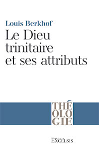 9782755000306, le, dieu, trinitaire, et, ses, attributs, systematic, theology, chapter, on, god, louis, berkhof, éditions, excelsis, xl6, kerygma, collection, théologie