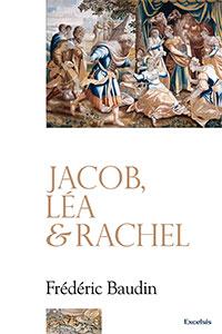 Jacob, Léa, Rachel, Bible, Ancien, Testament, Baudin, Frédéric, 9782755000948