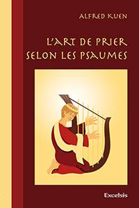 9782755001235, l'art, de, prier, selon, les, psaumes, alfred, kuen, éditions, excelsis, xl6, prières