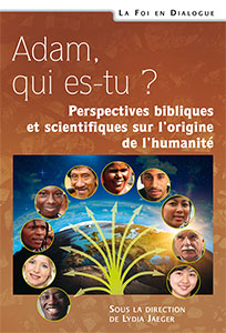 9782755001785, adam, qui, es, tu, perspectives, bibliques, et, scientifiques, sur, l'origine, de, l'humanité, lydia, jaeger, denis, alexander, henri, blocher, jacques, buchhold, marc, godinot, nicolas, ray, matthieu, richelle, collections, la, foi, en, dialogue, éditions, excelsis, xl6, gbu, groupes, bibliques, universitaires