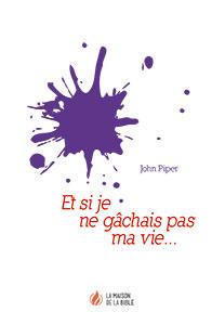 9782826035732, gâcher, vie, john piper