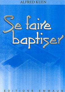 9782828700751, se, faire, baptiser, alfred, kuen, éditions, emmaus, baptême