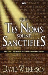 9782847000320, que, tes, noms, soient, sanctifiés, découvrez, dieu, comme, vous, ne, l'avez, jamais, connu, hallowed, be, thy, names, david, wilkerson, éditions, vida