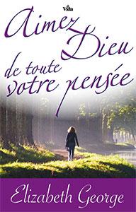 9782847001693, aimez, dieu, de, toute, votre, pensée, loving, god, with, all, your, mind, elizabeth, georges, elisabeth, éditions, vida, harvest, house, publishers