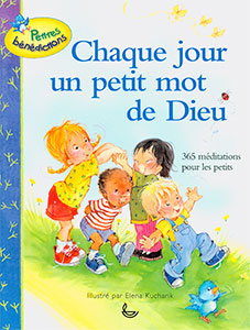 9782850315367, chaque, jour, un, petit, mot, de, dieu, 365, méditations, quotidiennes, pour, les, tout, petits, enfants, blessings, every, day, 365, simple, devotions, for, the, very, young, carla, barnhill, illustré, par, elena, kucharik, collections, petites, bénédictions, éditions, llb, la, ligue, pour, la, lecture, de, la, bible