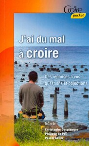 9782855091051, j'ai, du, mal, à, croire, éditions, croire, publications, collection, pocket, christophe, desplanque, philippe, depol, pascal, keller