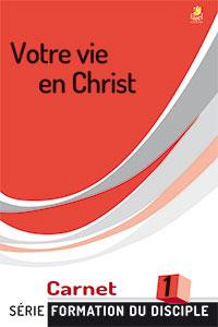 9782863141618, votre vie en christ, carnet 1, design for discipleship, collection série formation du disciple, éditions farel