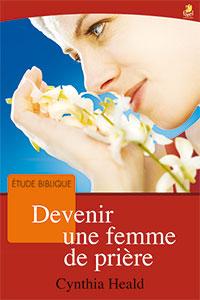 9782863142141, devenir une femme de prière, becoming a woman of prayer, cynthia heald, collections études bibliques, éditions farel