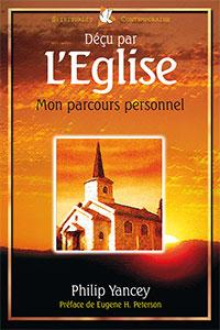 9782863142257, déçu par l'église, mon parcours personnel, church why bother, philip yancey, éditions farel, déception