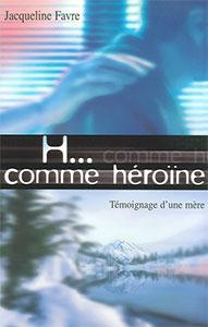 9782863142288, h... comme héroïne, témoignage d'une mère, jacqueline favre, éditions farel, drogues