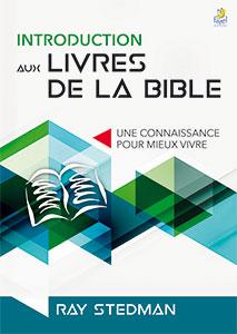 9782863142349, introduction aux livres de la bible, une connaissance pour mieux vivre, adventuring through the bible, ray stedman, éditions farel