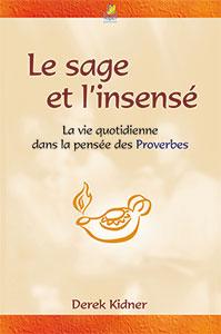 9782863142417, le sage et l'insensé, la vie quotidienne dans la pensée des proverbes, proverbs, derek kidner, éditions farel