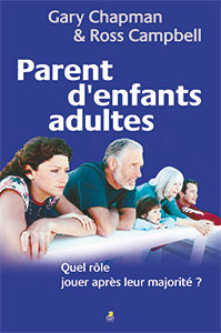 9782863142639, parents d'enfants adultes, quel rôle jouer après leur majorité, parenting, your adult child, gary chapman et ross campbell, éditions farel