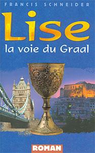 francis, schneider, voie, graal, lise, loth, force, doute, romans, farel, fiction