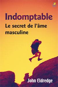 9782863142738, indomptable, le secret de l'âme masculine, wild at heart, john eldredge, préface de charles swindoll, éditions farel