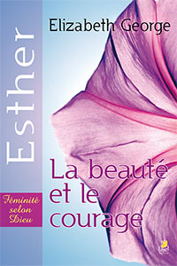 9782863143100, esther, la beauté et le courage, becoming a woman of beauty and strength, elizabeth george, collection féminité selon dieu, éditions farel