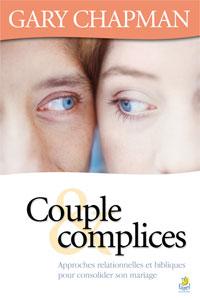 9782863143155, couples et complices, approches relationnelles etbibliques pourconsolider sonmariage, covenant marriage, gary chapman, éditions farel