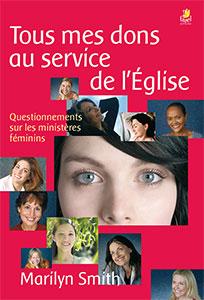 9782863143216, tous mesdons auservice del'église, questionnements surlesministères féminins, marilyn smith, éditions farel