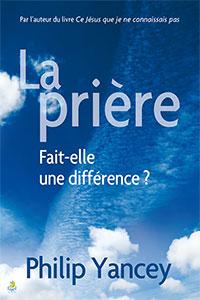 9782863143599, la prière, fait-elle une différence ?, prayer, philip yancey, éditions farel