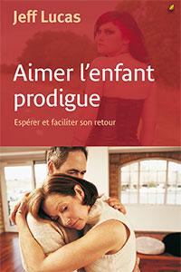9782863143612, aimer l'enfant prodigue, espérer et faciliter son retour, will your prodigal come home?, jeff lucas, éditions farel