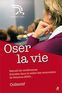 9782863143681, oser la vie, recueil de conférences données dans le cadre des rencontres de femmes 2000, éditions farel