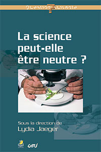 9782863143933, la science peut-elle être neutre ?, lydia jaeger, sylvain bréchet, alain lombet, émile nicole, jean-claude parlebas, collection question suivante, éditions farel, gbu, groupes bibliques universitaires