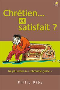 9782863143988, chrétien et satisfait ?, ne plus vivre à «rebrousse grâce», philip ribe, éditions farel