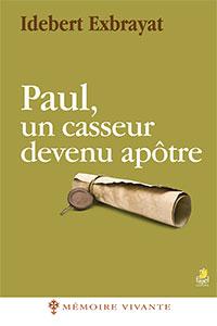 9782863144053, paul, un casseur devenu apôtre, idebert exbrayat, collection mémoire vivante, éditions farel