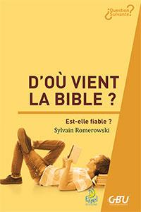 9782863144329, d'où vient la bible ?, est-elle fiable ?, sylvain romerowski, collection question suivante, éditions farel
