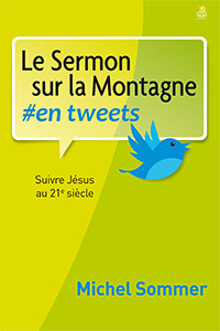 9782863144466, le sermon sur la montagne en tweets, suivre jésus au 21e siècle, michel sommer, éditions farel
