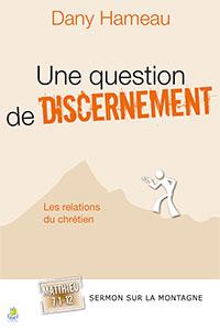 9782863144596, une question de discernement, les relations du chrétien, matthieu 7.1-12, dany hameau, collection sermon sur la montagne, éditions farel