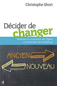 9782863144732, décider de changer, favoriser la croissance de l'église et surmonter les réticences, christophe short, éditions farel