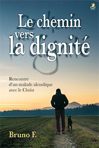 9782863144800, le chemin vers la dignité, rencontre d'un malade alcoolique avec le christ, bruno, éditions farel