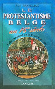 9782876570283, le, protestantisme, belge, au, 16e, siècle, belgique, nord, de, la, france, refuge, émile, michel, braekman, éditions, lacause