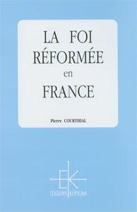 9782905464422, la, foi, réformée, en, france, pierre, courthial, éditions, kerygma
