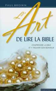 9782914562348, l'art, de, lire, la, bible, comprendre, la, bible, et, y, trouver, son, bonheur, understanding, and, enjoying, the, bible, paul, brown, éditions, europresse