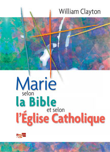 9782930082059, marie, selon, la, bible, et, selon, l'église, catholique, william, clayton, éditions, le, bon, livre, dénominations