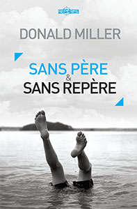 9782940335473, sans, père, et, sans, repère, father, fiction, chapters, for, a, fatherless, generation, donald, miller, éditions, ourania