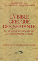 9782204028219, la, bible, grecque, des, septante, du, judaïsme, hellénistique, au, christianisme, ancien, marguerite, harl, gilles, dorval, olivier, munnich, collections, initiations, au, christianisme, ancien, éditions, du, cerf, cnrs