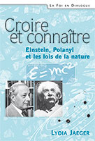 9782755000108, croire, et, connaître, einstein, polanyi, et, les, lois, de, la, nature, lydia, jaeger, henri, blocher, collection, la, foi, en, dialogue, éditions, excelsis, xl6, l'ibn, l'institut, biblique, de, nogent-sur-marne