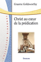 9782755000252, christ au coeur de la prédication, prêcher, preaching the whole bible as christian scripture, graeme goldsworthy, collection diakonos, éditions excelsis, xl6