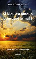 9782810612239, si, dieu, est, amour, pourquoi, le, mal, karin, et, claude, bouchot, éditions, bod, books, on, demand, préface, de, par, gabriel, golea