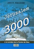 9782826032861, jérusalem, 3000, john, h., alexander, collection, à, la, lumière, de, la, parole, de, dieu, éditions, mb, la, maison, de, la, bible