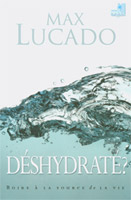 9782826034896, déshydraté, boire, à, la, source, de, la, vie, come, thirsty, no, heart, to, dry, for, his, touch, max, lucado, éditions, mb, la, maison, de, la, bible
