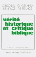 9782828500641, vérité, historique, et, critique, biblique, history, criticism, and, faith, richard, france, frederick, fyvie, bruce, gordon, wenham, colin, brown, collection, théologique, éditions, pbu, presses, bibliques, universitaires