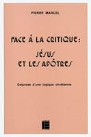 9782830900996, face, à, la, critique, jésus, et, les, apôtres, esquisse, d'une, logique, chrétienne, pierre, marcel, éditions, labor, et, fides