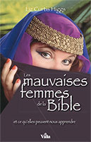 9782847001303, les, mauvaises, femmes, de, la, bible, et, ce, qu'elles, peuvent, nous, apprendre, bad, girls, of, the, bible, liz, curtis, higgs, éditions, vida