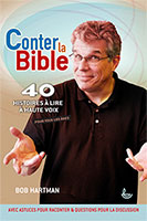 9782850317002, conter, la, bible, 40, quarante, histoires, à, lire, à, voix, haute, pour, tous, les, âges, avec, astuces, pour, raconter, et, questions, pour, la, discussion, bob, hartman, éditions, llb, la, ligue, pour, la, lecture, de, la, bible